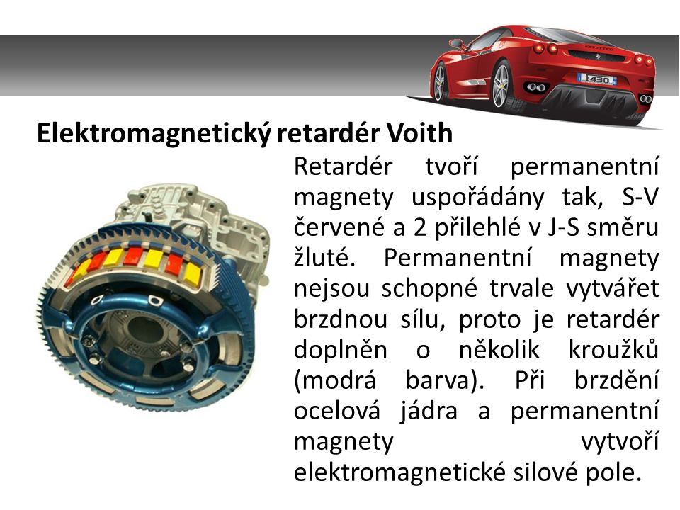 Elektromagnetický retardér Voith Retardér tvoří permanentní magnety uspořádány tak, S-V červené a 2 přilehlé v J-S směru žluté.