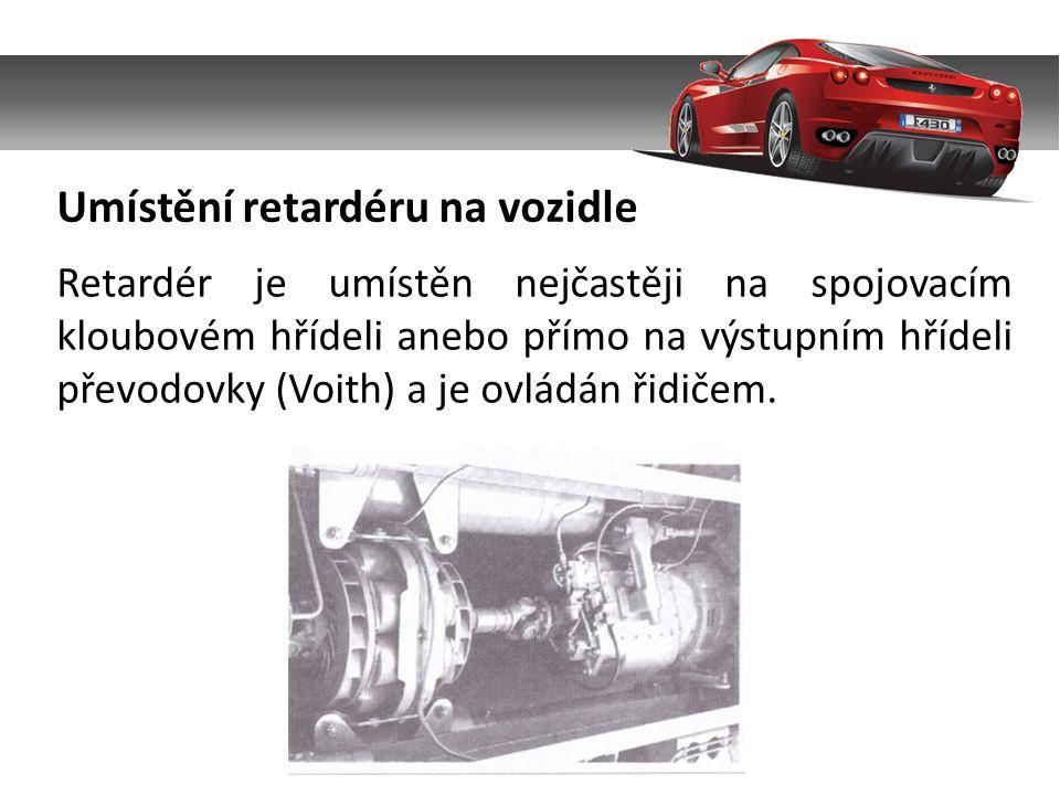 Retardér je umístěn nejčastěji na spojovacím kloubovém hřídeli anebo přímo na výstupním hřídeli převodovky (Voith) a je ovládán řidičem.