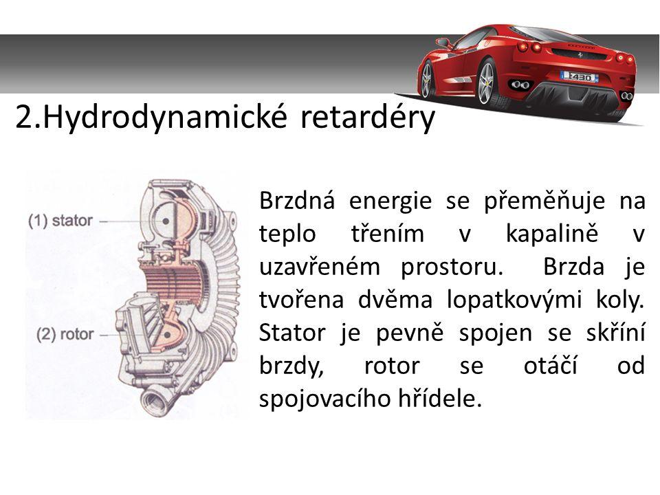 2.Hydrodynamické retardéry Brzdná energie se přeměňuje na teplo třením v kapalině v uzavřeném prostoru.