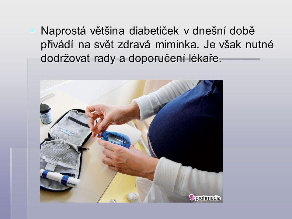  Naprostá většina diabetiček v dnešní době přivádí na svět zdravá miminka.