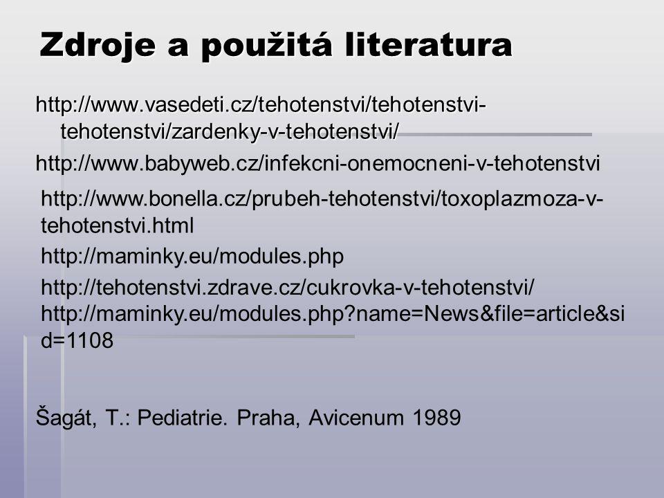 Zdroje a použitá literatura http://www.vasedeti.cz/tehotenstvi/tehotenstvi- tehotenstvi/zardenky-v-tehotenstvi/ http://www.babyweb.cz/infekcni-onemocneni-v-tehotenstvi Šagát, T.: Pediatrie.