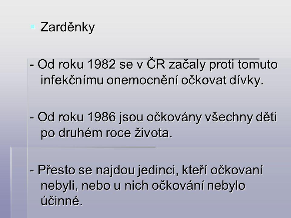  Zarděnky - Od roku 1982 se v ČR začaly proti tomuto infekčnímu onemocnění očkovat dívky.