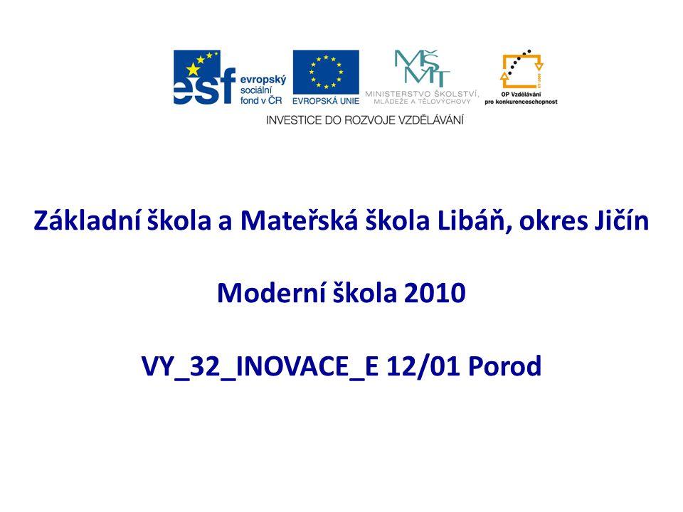 Základní škola a Mateřská škola Libáň, okres Jičín Moderní škola 2010 VY_32_INOVACE_E 12/01 Porod
