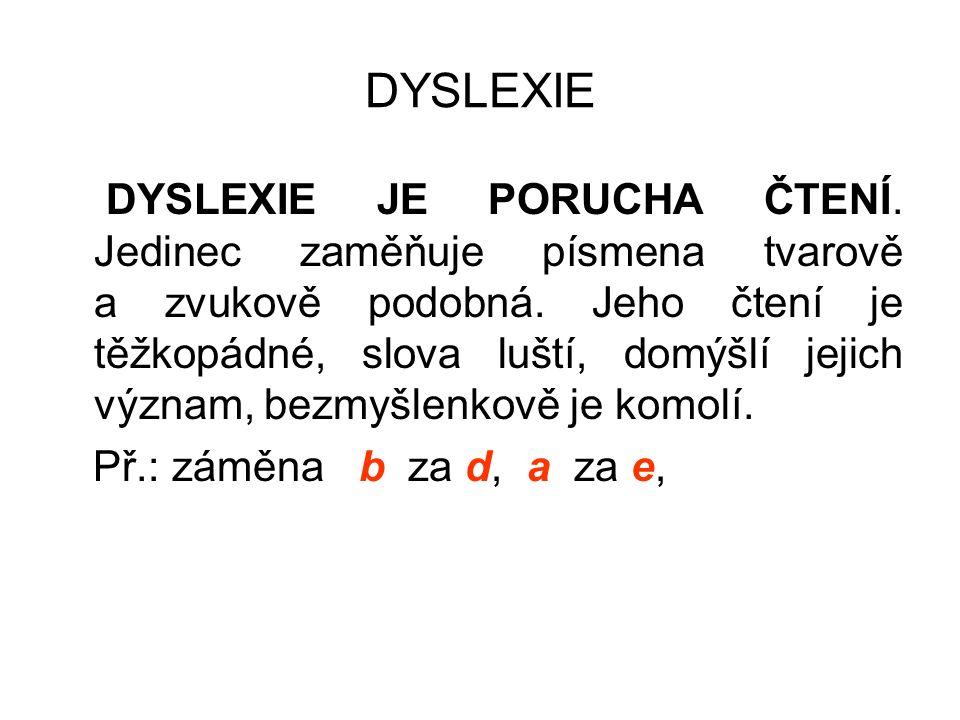 DYSLEXIE DYSLEXIE JE PORUCHA ČTENÍ. Jedinec zaměňuje písmena tvarově a zvukově podobná.