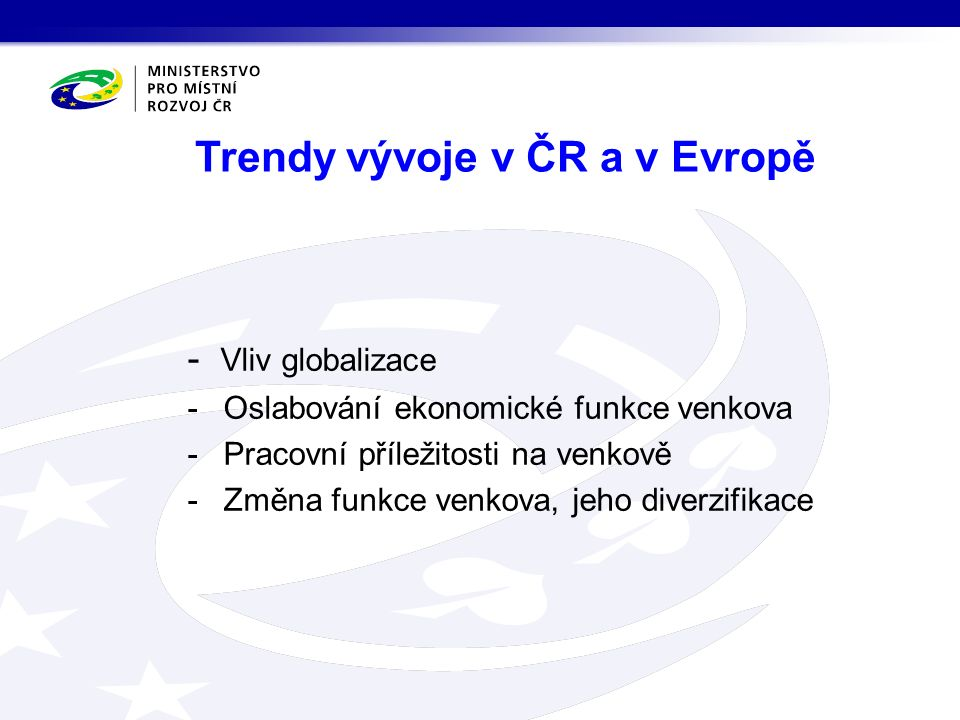 - Vliv globalizace -Oslabování ekonomické funkce venkova -Pracovní příležitosti na venkově -Změna funkce venkova, jeho diverzifikace Trendy vývoje v ČR a v Evropě
