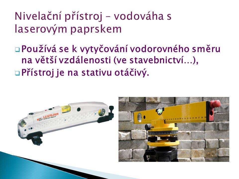  Používá se k vytyčování vodorovného směru na větší vzdálenosti (ve stavebnictví…),  Přístroj je na stativu otáčivý.