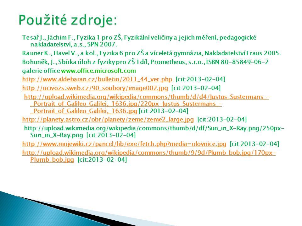 Tesař J., Jáchim F., Fyzika 1 pro ZŠ, Fyzikální veličiny a jejich měření, pedagogické nakladatelství, a.s., SPN 2007.