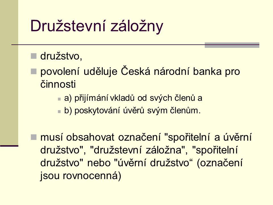 Družstevní záložny družstvo, povolení uděluje Česká národní banka pro činnosti a) přijímání vkladů od svých členů a b) poskytování úvěrů svým členům.