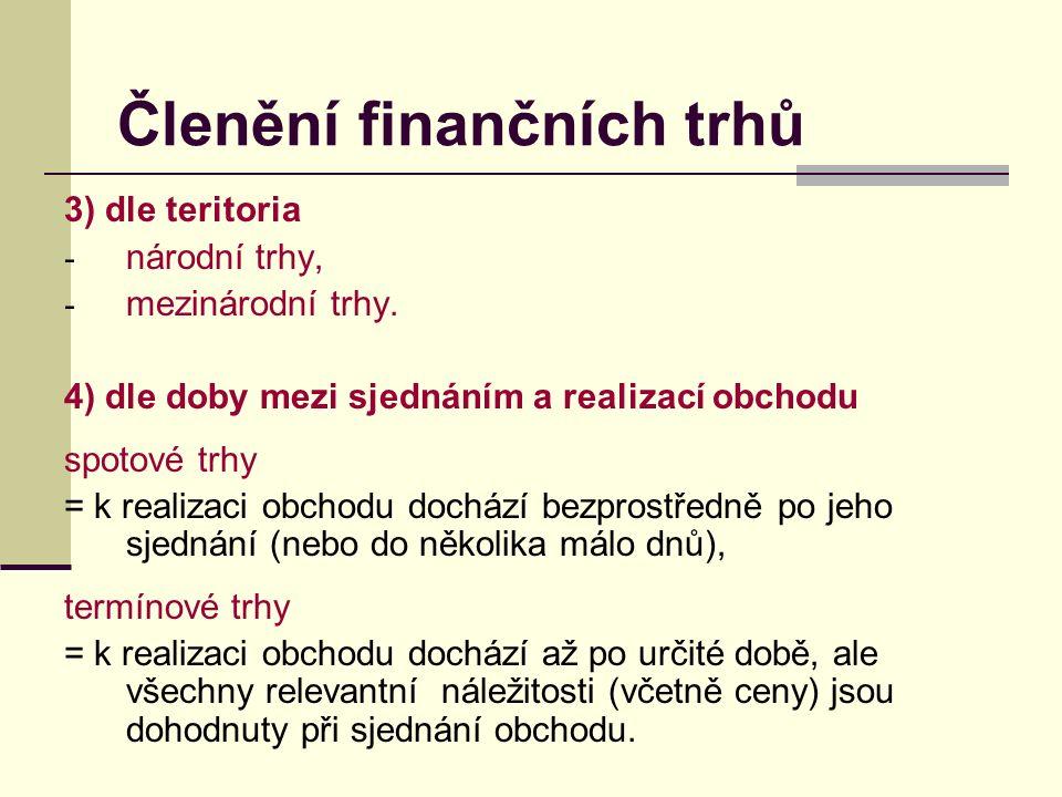 3) dle teritoria - národní trhy, - mezinárodní trhy.