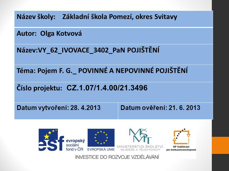 Název školy: Základní škola Pomezí, okres Svitavy Autor: Olga Kotvová Název:VY_62_IVOVACE_3402_PaN POJIŠTĚNÍ Téma: Pojem F.