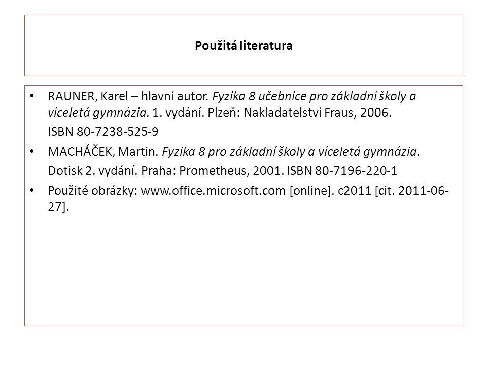 Použitá literatura RAUNER, Karel – hlavní autor. Fyzika 8 učebnice pro základní školy a víceletá gymnázia. 1. vydání. Plzeň: Nakladatelství Fraus, 200