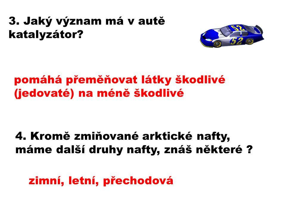 3. Jaký význam má v autě katalyzátor. 4.