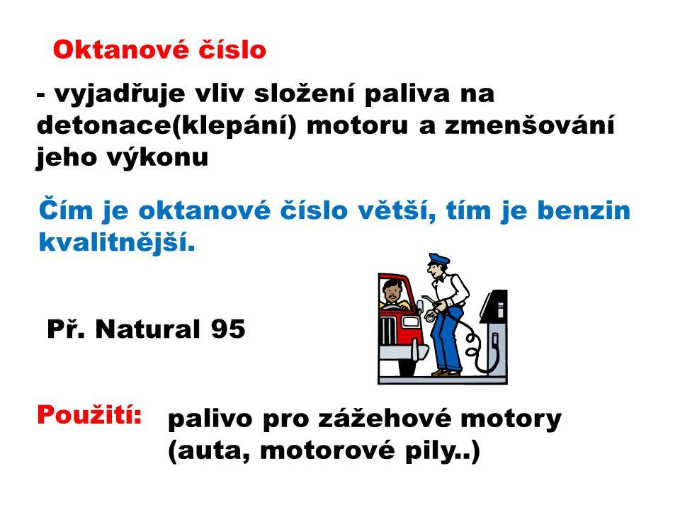 Oktanové číslo - vyjadřuje vliv složení paliva na detonace(klepání) motoru a zmenšování jeho výkonu Čím je oktanové číslo větší, tím je benzin kvalitnější.