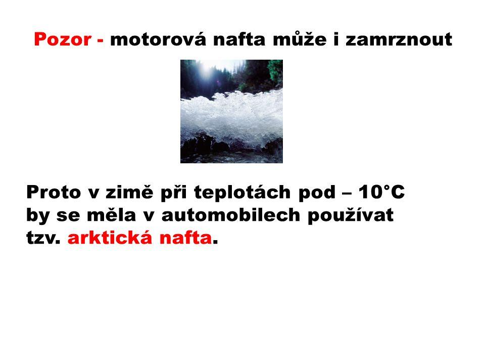 Pozor - motorová nafta může i zamrznout Proto v zimě při teplotách pod – 10°C by se měla v automobilech používat tzv.