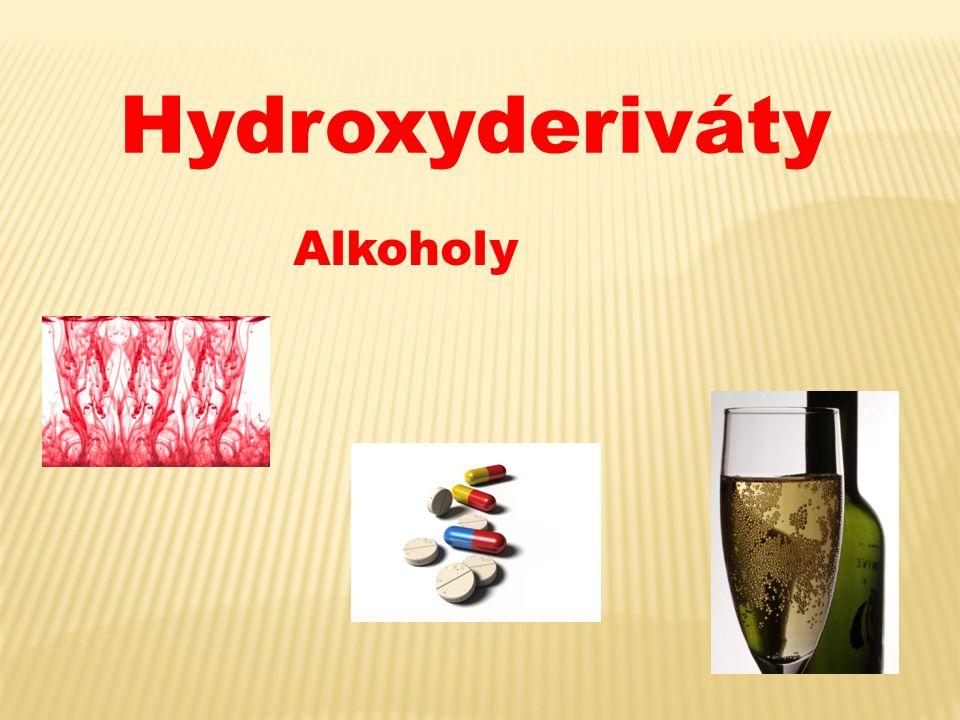 Hydroxyderiváty - deriváty uhlovodíků, které vzniknou z uhlovodíků náhradou jednoho nebo více vodíků hydroxylovou skupinou - OH Př.CH 3 OHC 2 H 5 OH Rozdělení alkoholy fenoly C 6 H 5 OH - odvozené od arenů