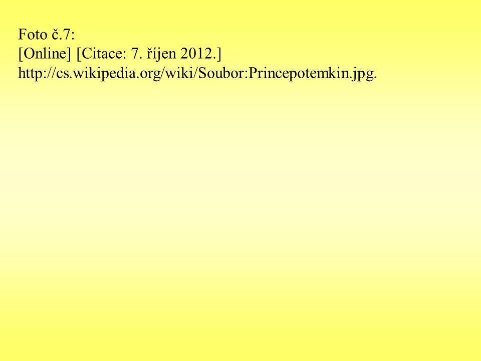 Foto č.7: [Online] [Citace: 7. říjen 2012.] http://cs.wikipedia.org/wiki/Soubor:Princepotemkin.jpg.