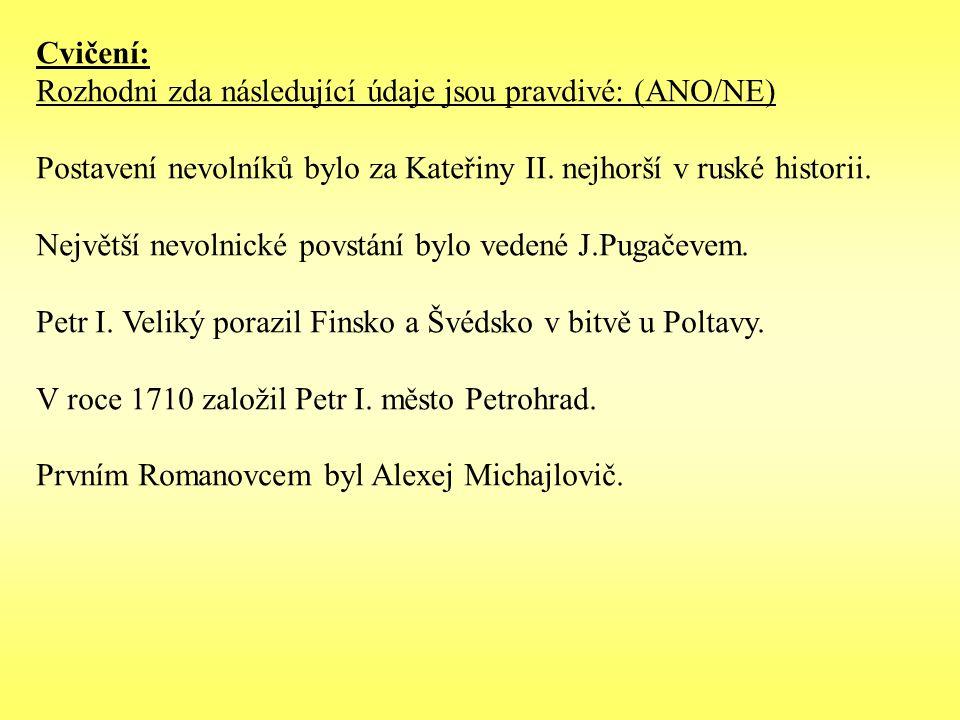 Cvičení: Rozhodni zda následující údaje jsou pravdivé: (ANO/NE) Postavení nevolníků bylo za Kateřiny II.