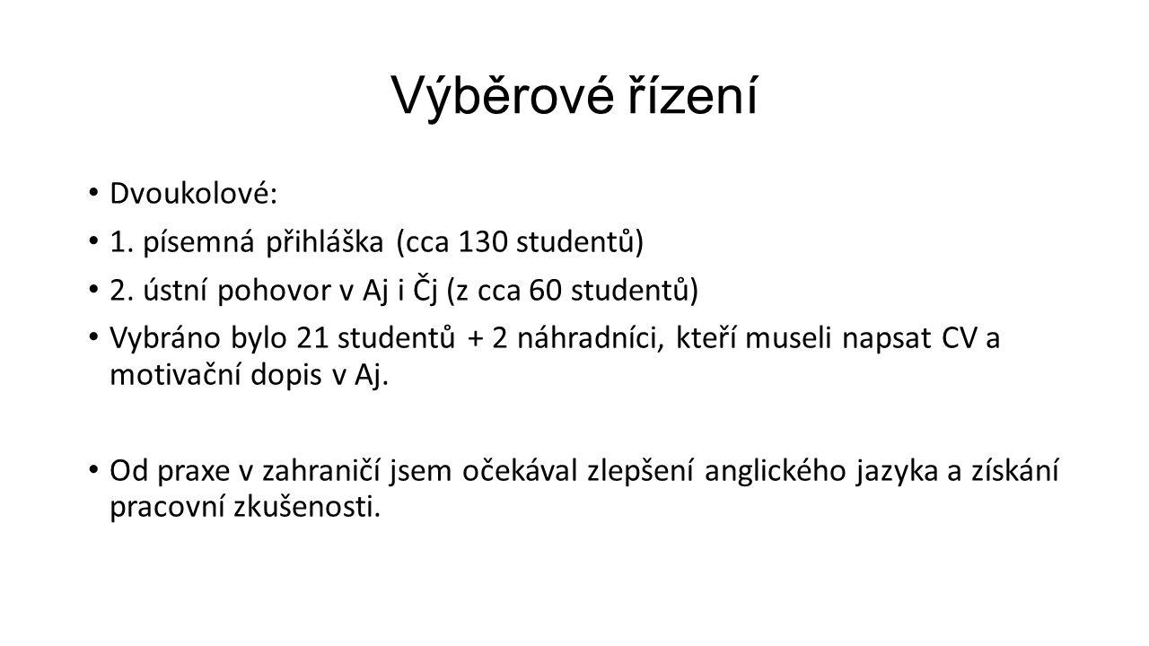 Výběrové řízení Dvoukolové: 1. písemná přihláška (cca 130 studentů) 2.