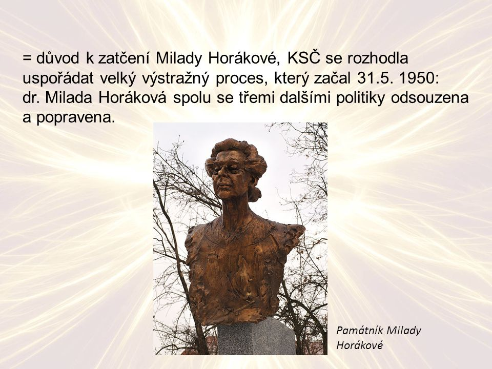 = důvod k zatčení Milady Horákové, KSČ se rozhodla uspořádat velký výstražný proces, který začal 31.5.