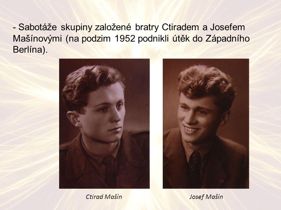 - Sabotáže skupiny založené bratry Ctiradem a Josefem Mašínovými (na podzim 1952 podnikli útěk do Západního Berlína).