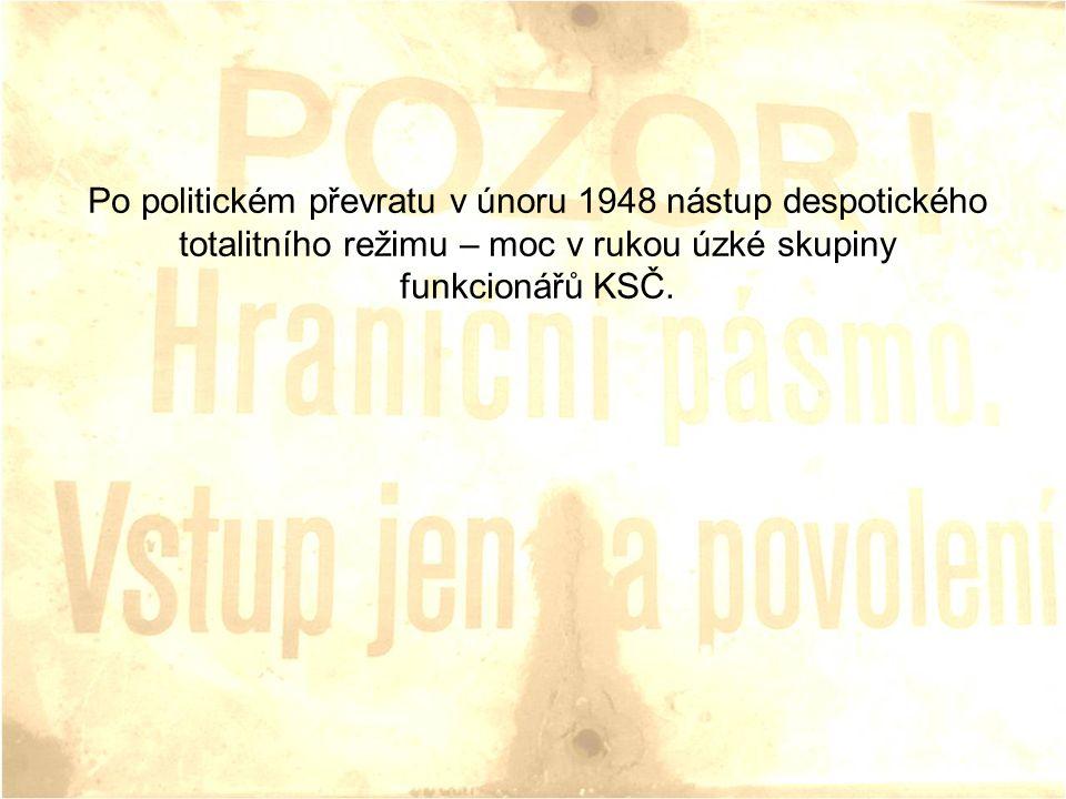 Po politickém převratu v únoru 1948 nástup despotického totalitního režimu – moc v rukou úzké skupiny funkcionářů KSČ.
