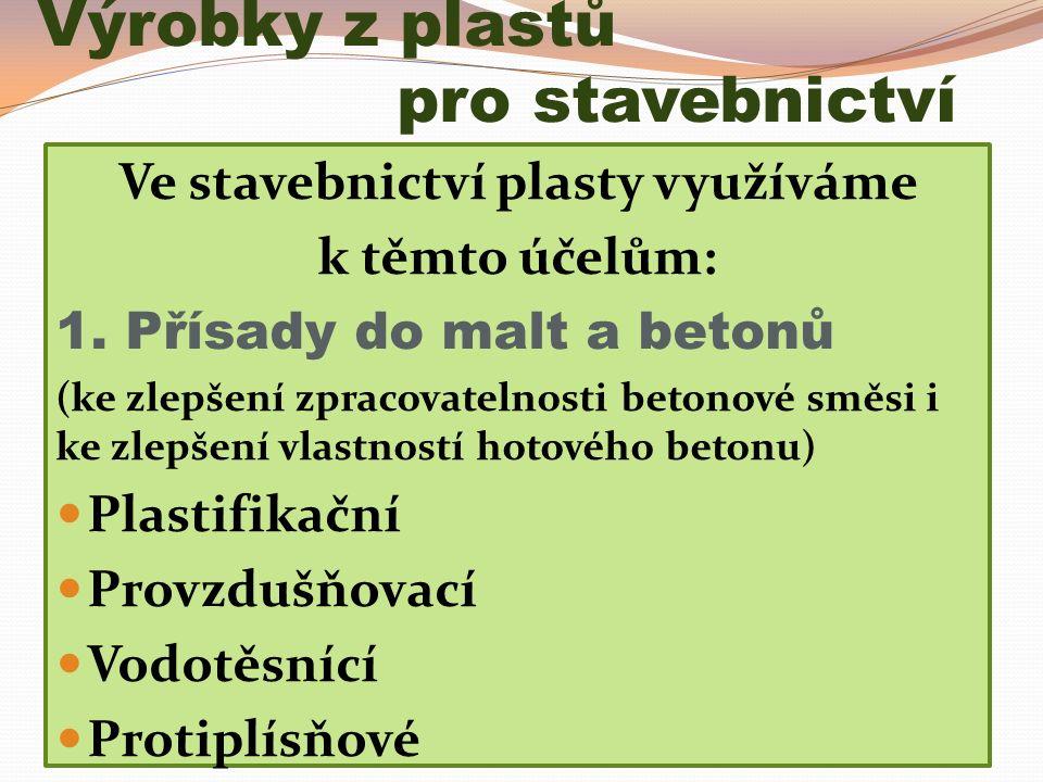 Výrobky z plastů pro stavebnictví Ve stavebnictví plasty využíváme k těmto účelům: 1.