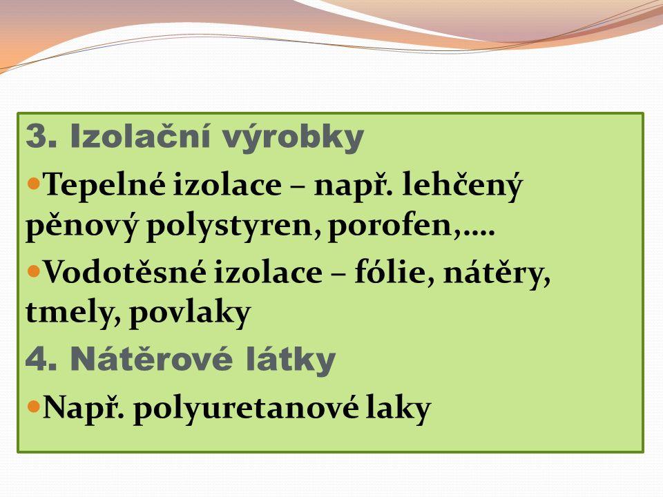 3. Izolační výrobky Tepelné izolace – např. lehčený pěnový polystyren, porofen,….