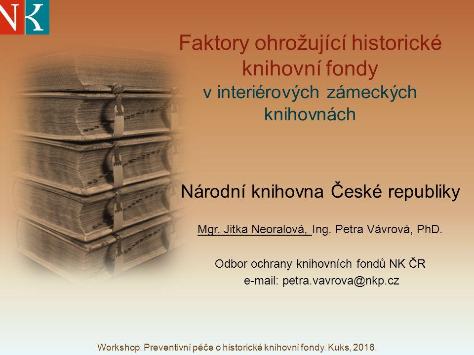 Faktory ohrožující historické knihovní fondy v interiérových zámeckých knihovnách Národní knihovna České republiky Mgr.