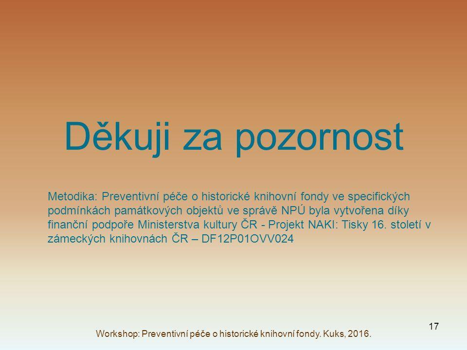 Děkuji za pozornost Workshop: Preventivní péče o historické knihovní fondy.