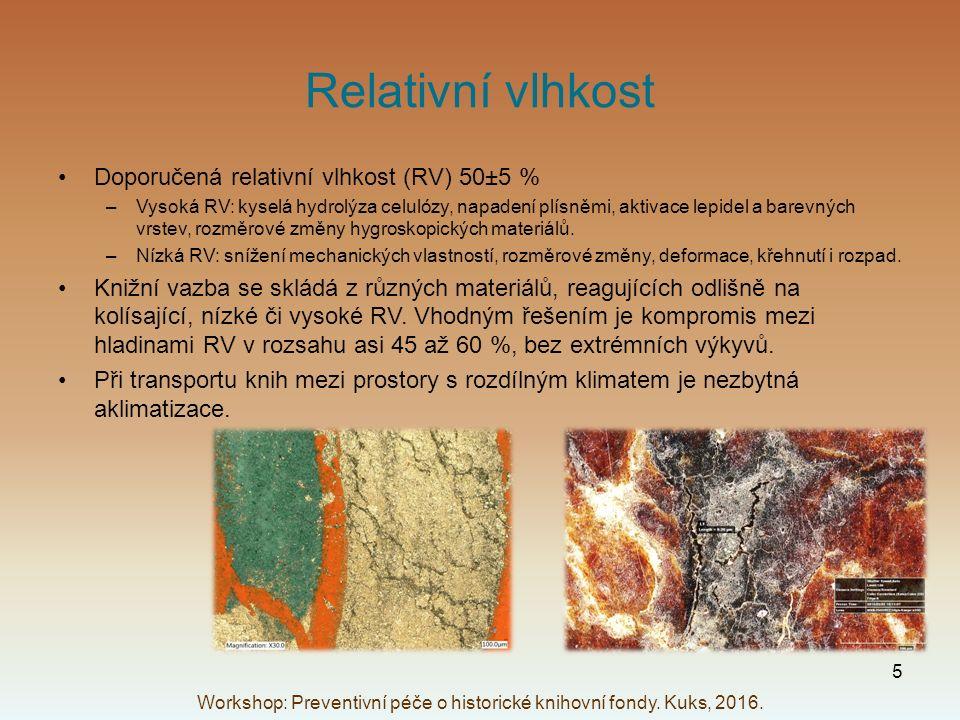 Relativní vlhkost Doporučená relativní vlhkost (RV) 50±5 % –Vysoká RV: kyselá hydrolýza celulózy, napadení plísněmi, aktivace lepidel a barevných vrstev, rozměrové změny hygroskopických materiálů.