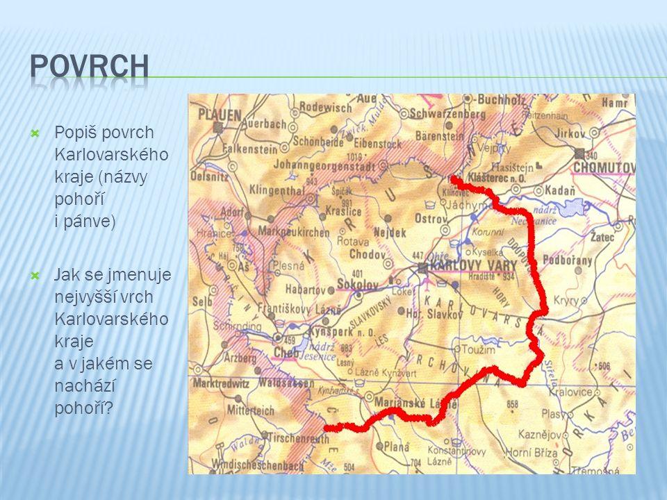  Popiš povrch Karlovarského kraje (názvy pohoří i pánve)  Jak se jmenuje nejvyšší vrch Karlovarského kraje a v jakém se nachází pohoří