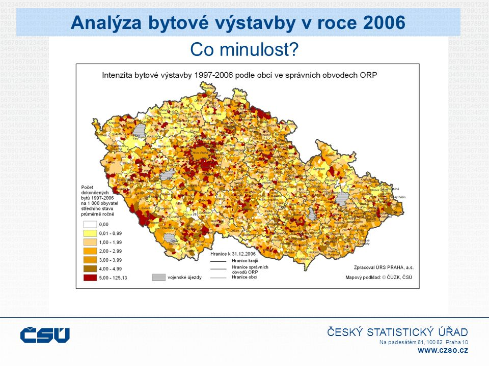 ČESKÝ STATISTICKÝ ÚŘAD Na padesátém 81, 100 82 Praha 10 www.czso.cz Analýza bytové výstavby v roce 2006 Co minulost?