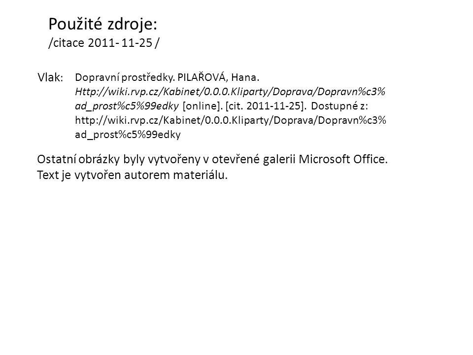 Použité zdroje: /citace 2011- 11-25 / Vlak : Ostatní obrázky byly vytvořeny v otevřené galerii Microsoft Office.
