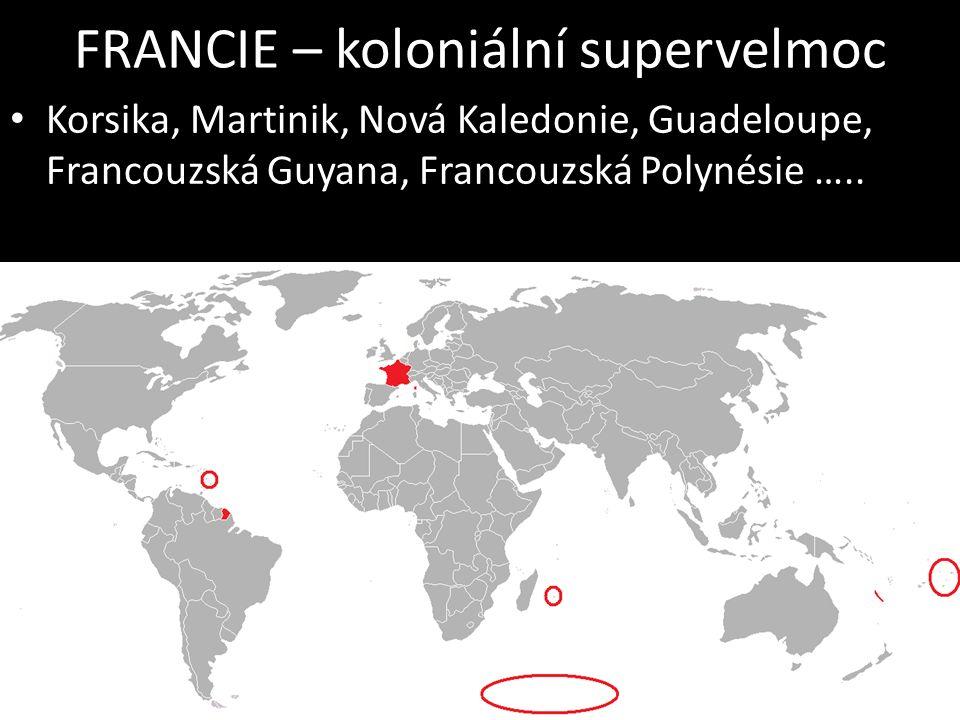 FRANCIE – koloniální supervelmoc Korsika, Martinik, Nová Kaledonie, Guadeloupe, Francouzská Guyana, Francouzská Polynésie …..