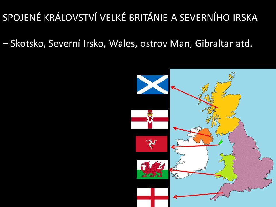 SPOJENÉ KRÁLOVSTVÍ VELKÉ BRITÁNIE A SEVERNÍHO IRSKA – Skotsko, Severní Irsko, Wales, ostrov Man, Gibraltar atd.