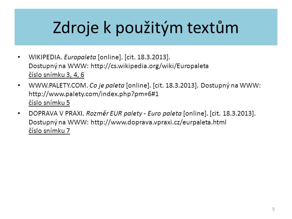 Zdroje k použitým textům WIKIPEDIA. Europaleta [online]. [cit. 18.3.2013]. Dostupný na WWW: http://cs.wikipedia.org/wiki/Europaleta číslo snímku 3, 4,