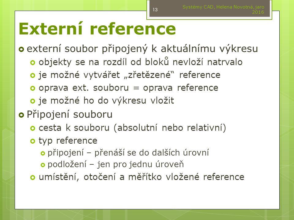 """Externí reference  externí soubor připojený k aktuálnímu výkresu  objekty se na rozdíl od bloků nevloží natrvalo  je možné vytvářet """"zřetězené reference  oprava ext."""