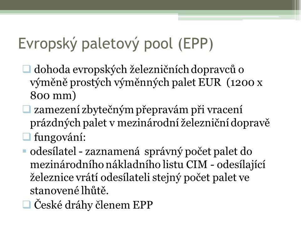 Evropský paletový pool (EPP)  dohoda evropských železničních dopravců o výměně prostých výměnných palet EUR (1200 x 800 mm)  zamezení zbytečným přepravám při vracení prázdných palet v mezinárodní železniční dopravě  fungování:  odesílatel - zaznamená správný počet palet do mezinárodního nákladního listu CIM - odesílající železnice vrátí odesílateli stejný počet palet ve stanovené lhůtě.