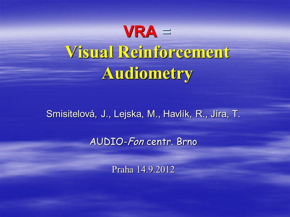 VRA = Visual Reinforcement Audiometry Smisitelová, J., Lejska, M., Havlík, R., Jíra, T.