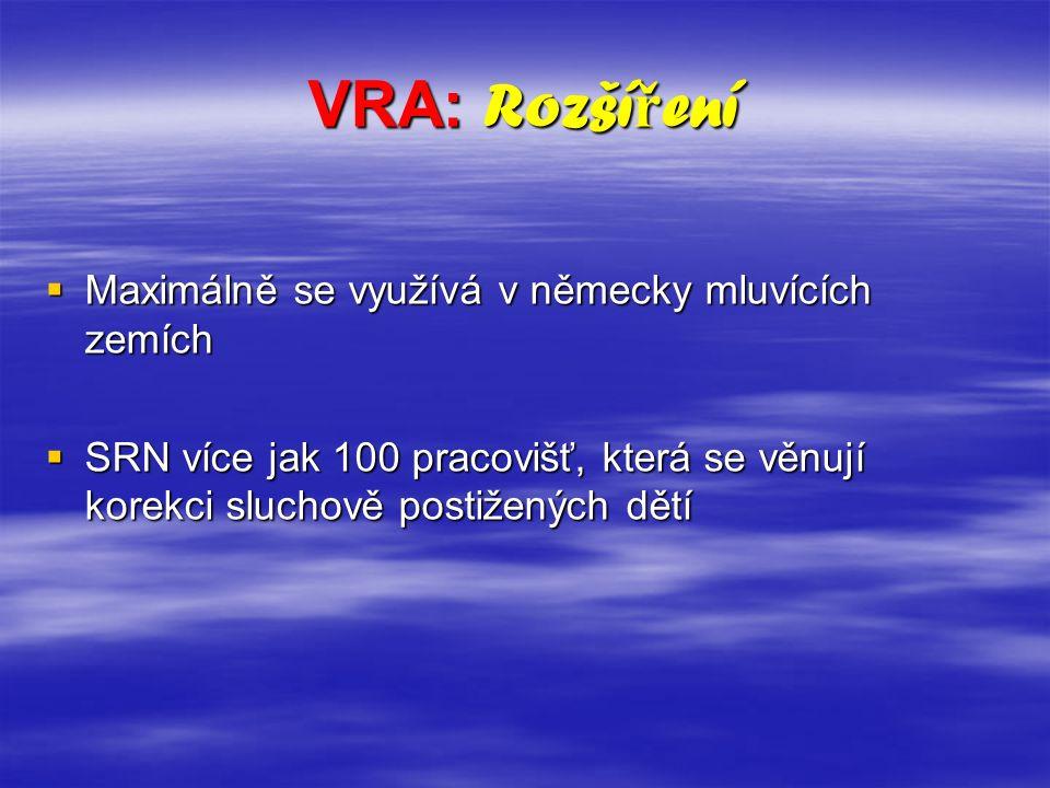 VRA: Rozší ř ení  Maximálně se využívá v německy mluvících zemích  SRN více jak 100 pracovišť, která se věnují korekci sluchově postižených dětí