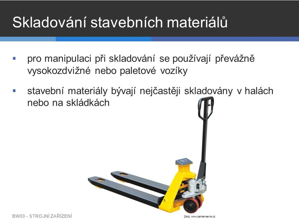 Skladování stavebních materiálů  pro manipulaci při skladování se používají převážně vysokozdvižné nebo paletové vozíky  stavební materiály bývají n