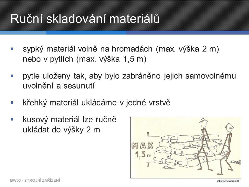 Ruční skladování materiálů  sypký materiál volně na hromadách (max. výška 2 m) nebo v pytlích (max. výška 1,5 m)  pytle uloženy tak, aby bylo zabrán