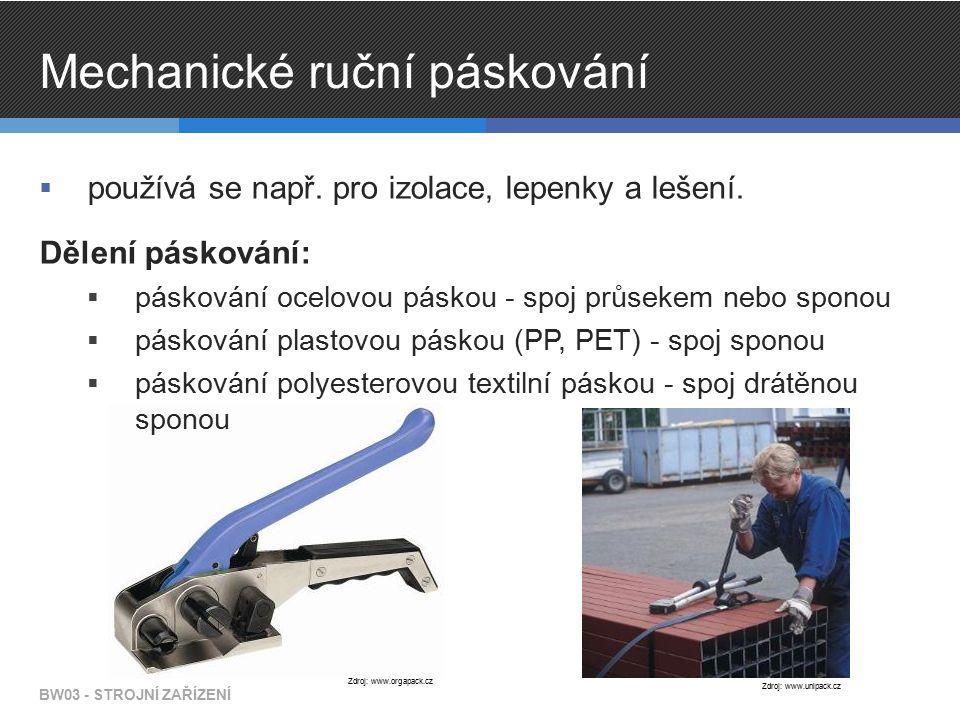 Mechanické ruční páskování  používá se např. pro izolace, lepenky a lešení. Dělení páskování:  páskování ocelovou páskou - spoj průsekem nebo sponou