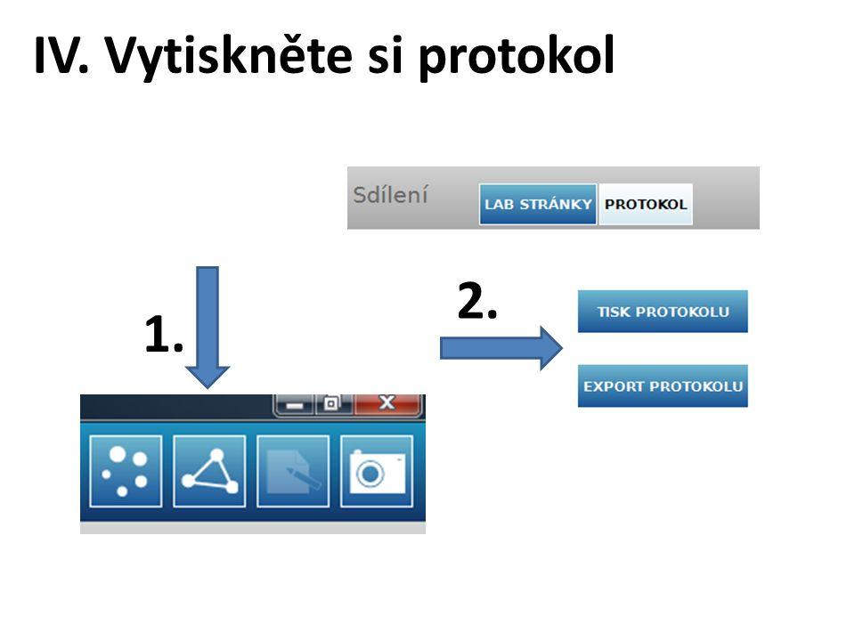 IV. Vytiskněte si protokol 1. 2.