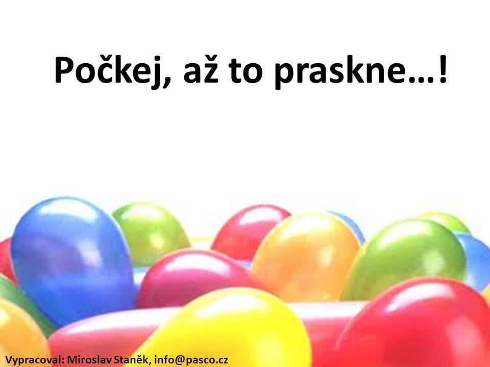 Počkej, až to praskne…! Vypracoval: Miroslav Staněk, info@pasco.cz