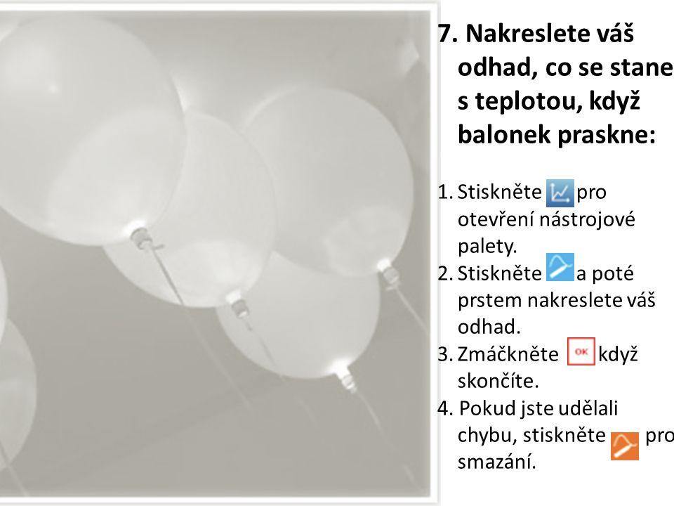 7. Nakreslete váš odhad, co se stane s teplotou, když balonek praskne: 1.Stiskněte pro otevření nástrojové palety. 2.Stiskněte a poté prstem nakreslet