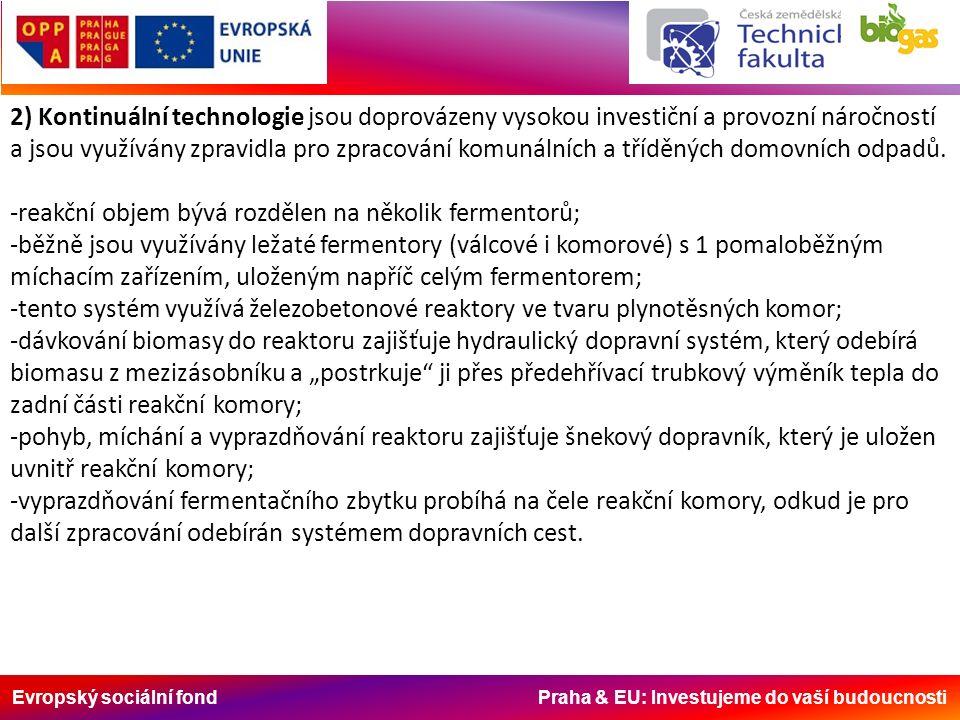 Evropský sociální fond Praha & EU: Investujeme do vaší budoucnosti 2) Kontinuální technologie jsou doprovázeny vysokou investiční a provozní náročností a jsou využívány zpravidla pro zpracování komunálních a tříděných domovních odpadů.