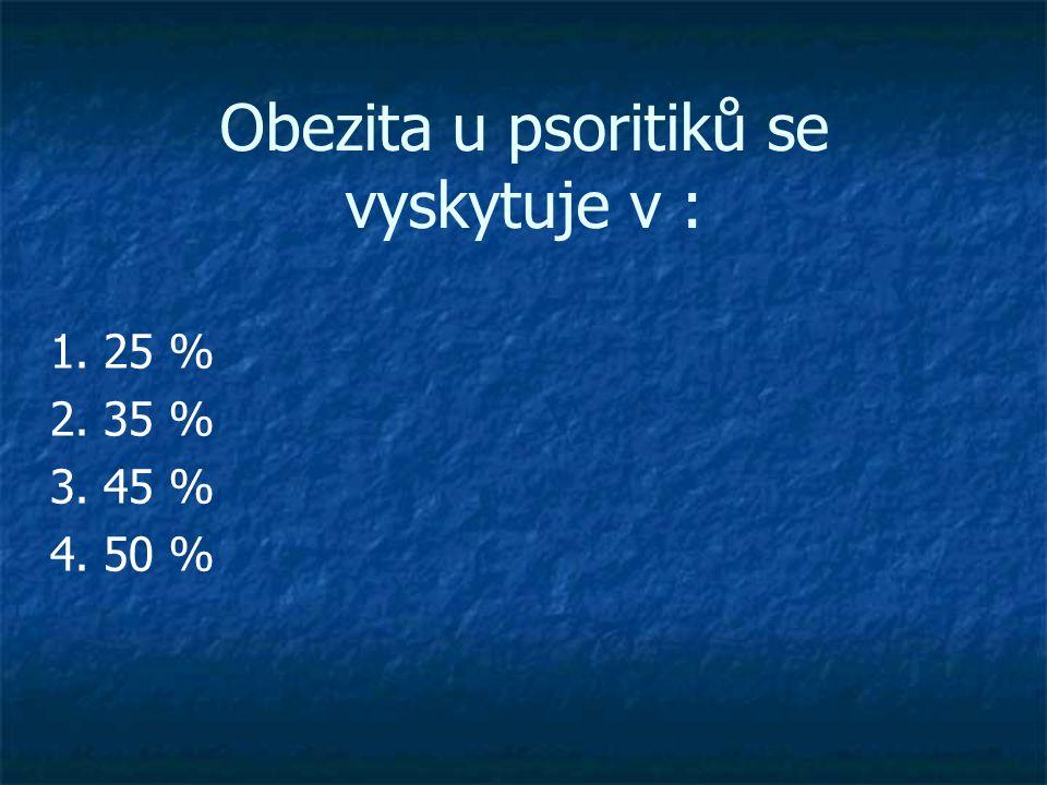 Obezita u psoritiků se vyskytuje v : 1. 25 % 2. 35 % 3. 45 % 4. 50 %