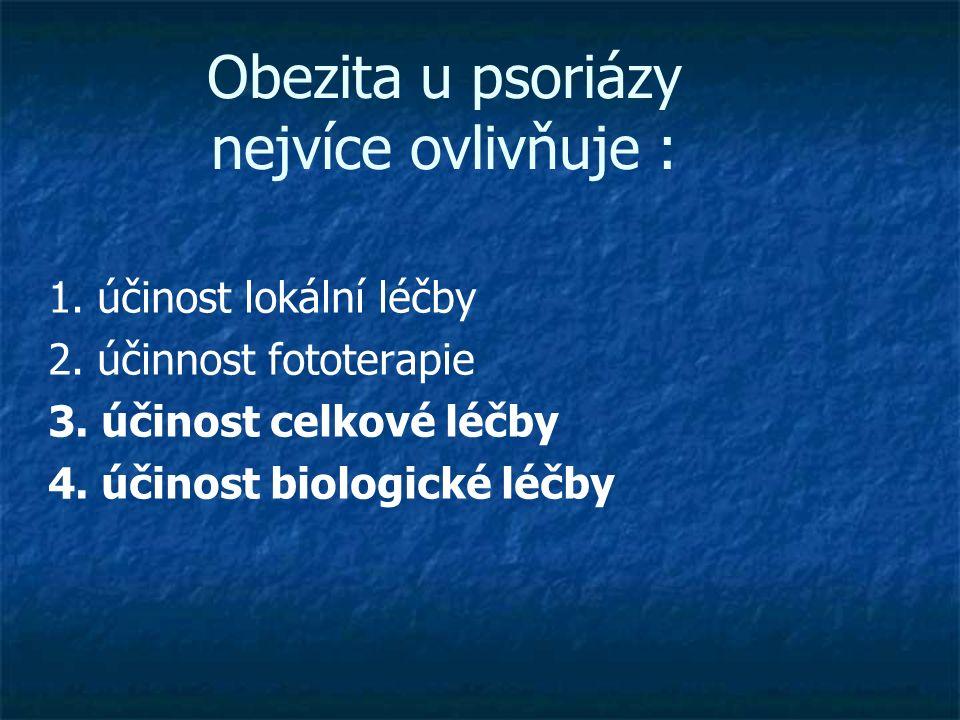 Obezita u psoriázy nejvíce ovlivňuje : 1. účinost lokální léčby 2.