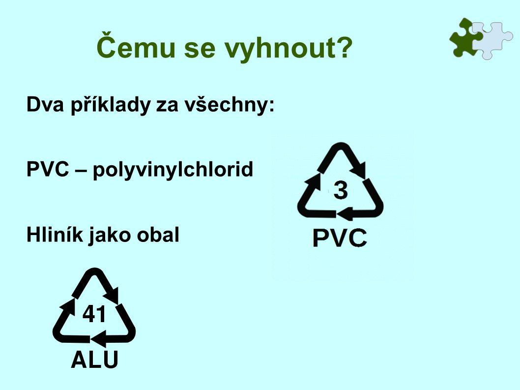 Čemu se vyhnout Dva příklady za všechny: PVC – polyvinylchlorid Hliník jako obal